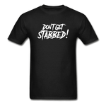 Don't Get Stabbed! Ultra Cotton Adult T-Shirt - black