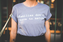 Load image into Gallery viewer, Families Don't Have To Match T-Shirt