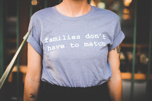 Families Don't Have To Match T-Shirt