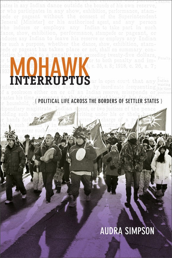 Mohawk Interruptus Political Life Across the Borders of Settler States