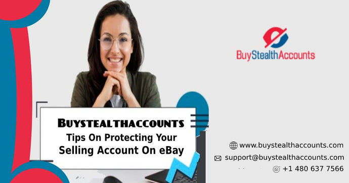 Buystealthaccounts Tips On Protecting Your Selling Account On eBay