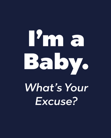 I'm A Baby. What's Your Excuse? Snapsuit™