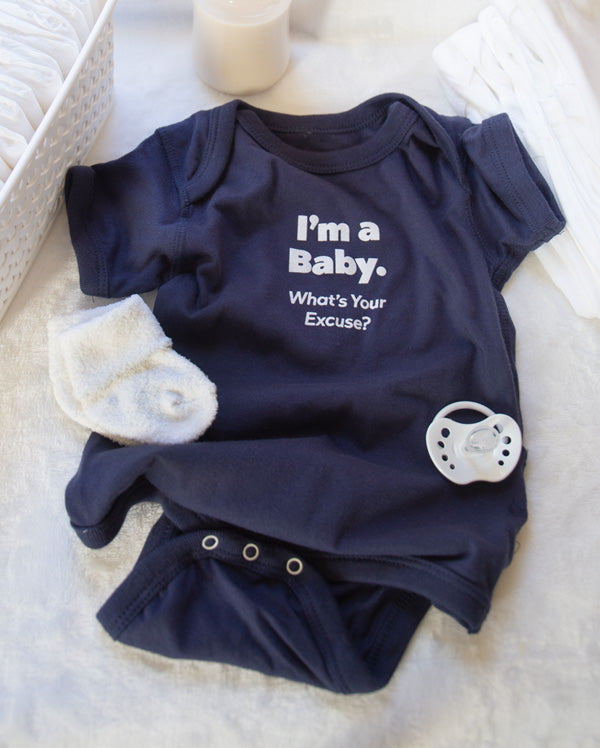 Baby Bodysuit | I'm A Baby. What's Your Excuse?