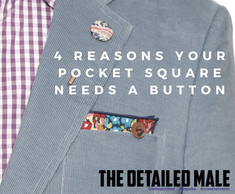 4 Reasons Why Your Pocket Square Needs a Button Blog Post by The Detailed Male