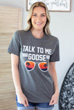 Talk To Me Goose Graphic Tee