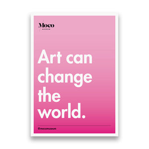 Moco Quote Poster – Art Can Change The World