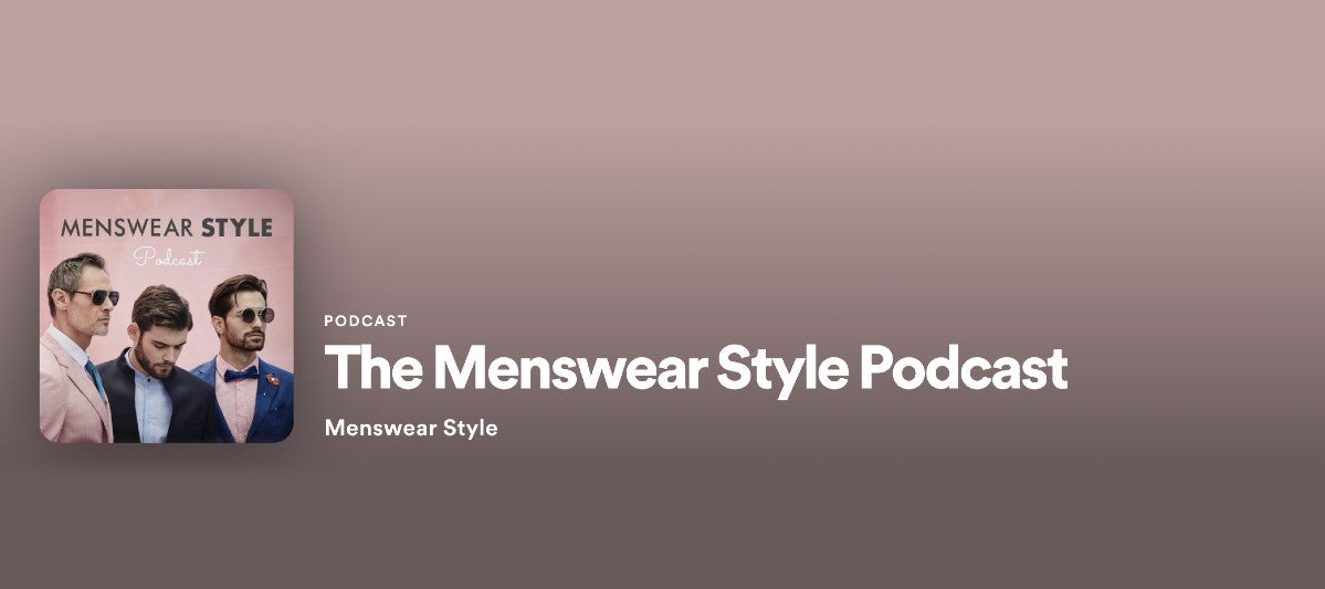 The Menswear Style Podcast.