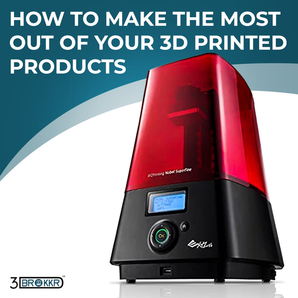 How To Make The Most Out Of Your 3D Printed Products