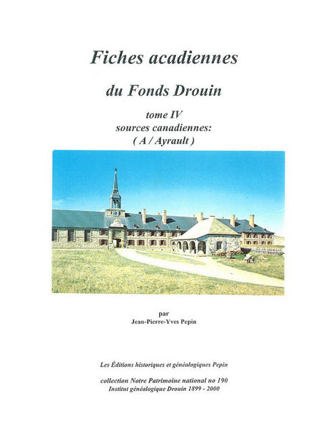 Fiches acadiennes du Fonds Drouin, tome IV, Sources canadiennes: (A / Ayrault)