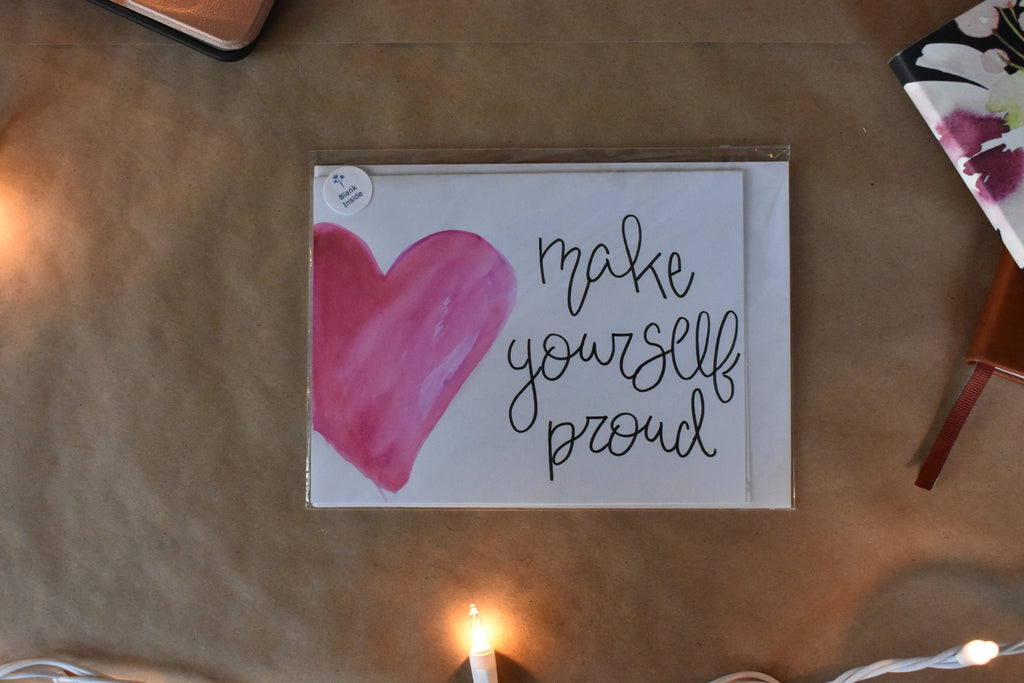 Watercolor Lettered Inspirational Greeting Card - Make Yourself Proud, Perfect for a Graduation Card, Thinking of you card, Graduation Card