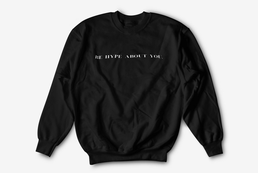 Be Hype About You. Crewneck