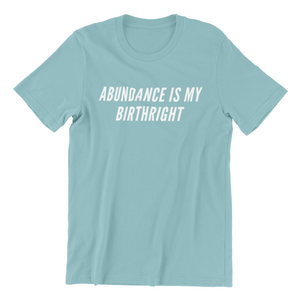 Abundance Is My Birthright Tee