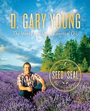 Load image into Gallery viewer, D. Gary Young: The World Leader in Essential Oils - Seed to Seal 2nd Edition (English)