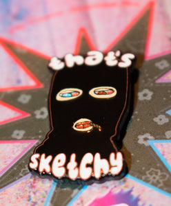 """That's Sketchy"" Enamel Pin"