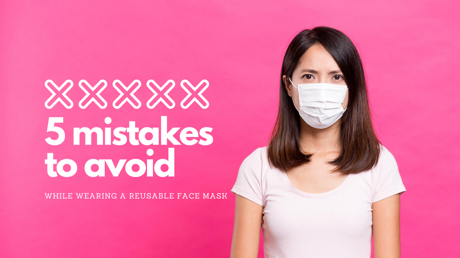 Five Mistakes to Avoid While Wearing a Reusable Face Mask