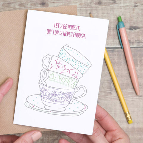 Teacups 'one cup is never enough' Card - Yellowstone Art Boutique
