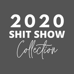 2020 Shit Show T-Shirt Collection