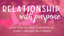 Load image into Gallery viewer, Online Course:  Relationship With Purpose- Everything You Need To Know To Set A Christ-Centered Relationship