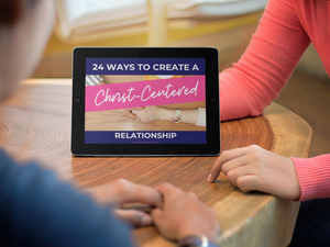 24 Ways To Create A Christ-Centered Relationship Ebook