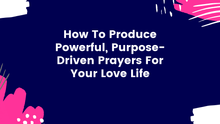 Load image into Gallery viewer, Masterclass:  How to Produce Powerful, Purpose-Driven Prayers For Your Love Life
