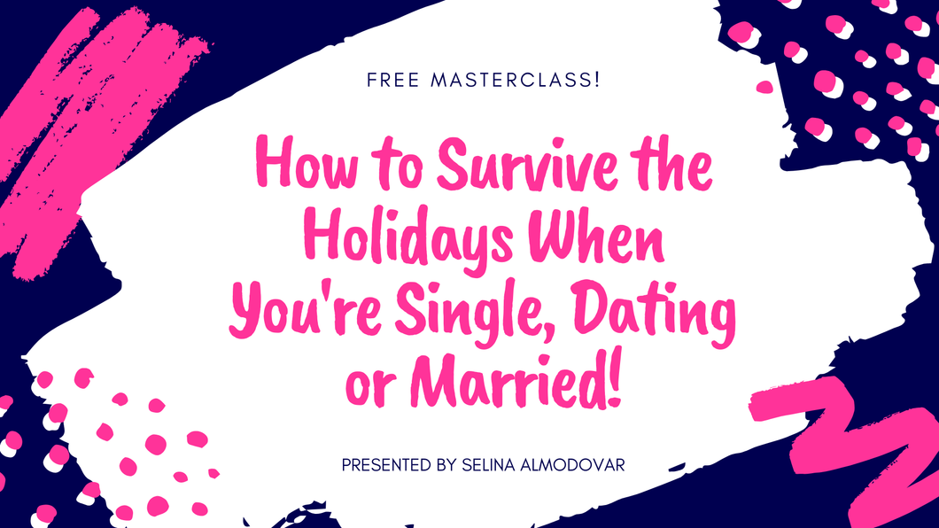 Masterclass:  How to Survive The Holidays When You're Single, Dating, Or Married