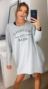 Nothing to Wear Grey Sweatshirt Loungewear Dress with Slogan