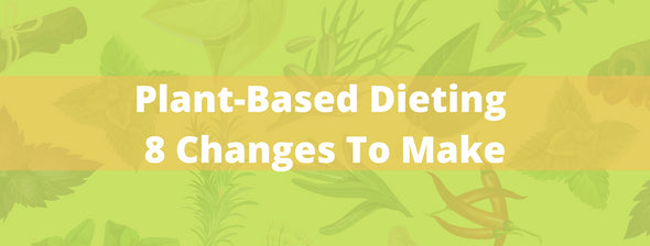 8 Changes to Make when Adopting a Plant-Based Diet