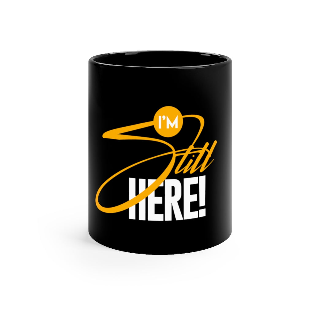I'm Still Here Mug 11oz