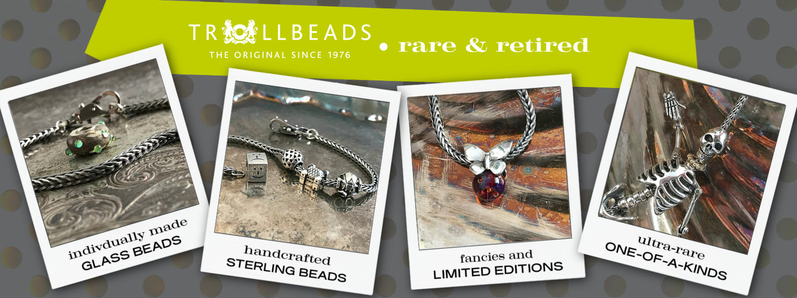 Suzie Q Studio has a treasure vault full of Rare and Retired Trollbeads... and we're making them available to you. We have Rare & Retired Glass and Sterling Silver Beads, treasures, Limited Editions and Ultra-Rare Trollbeads.