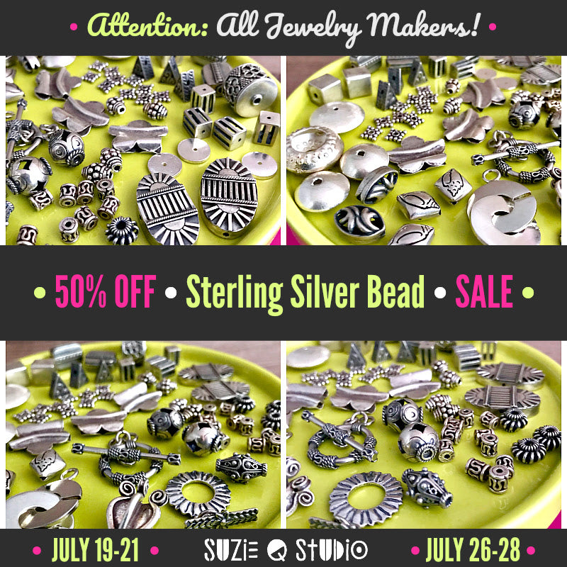 "​Suzie Q Studio's 50% OFF Sterling Silver sale is being extended until the closure of our ""physical store"" on Sunday, July 28th at 5pm. That means ​Suzie's unique and fabulous Sterling Silver jewelry-making beads, components and findings​ ​will be available on SALE at 50% OFF​. Come early for the best selection!​"