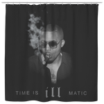 Time is Ill Matic Shower Curtain