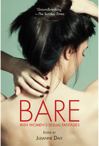 Bare: Irish Women's Sexual Fantasies. Book by Julianne Daly, foreword by Shawna Scott.