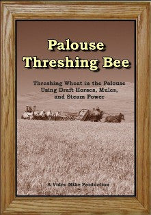 Palouse Threshing Bee: Threshing Wheat in Washington's Palouse, Using Draft Horses, Mules,  and Steam Power
