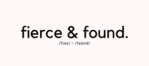 Fierce & Found