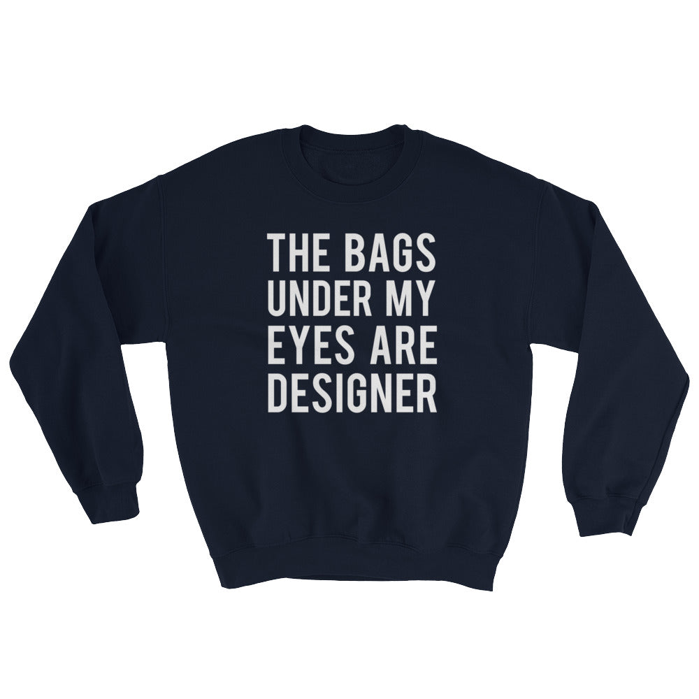 The Bags Under My Eyes Are Designer Unisex Sweatshirt