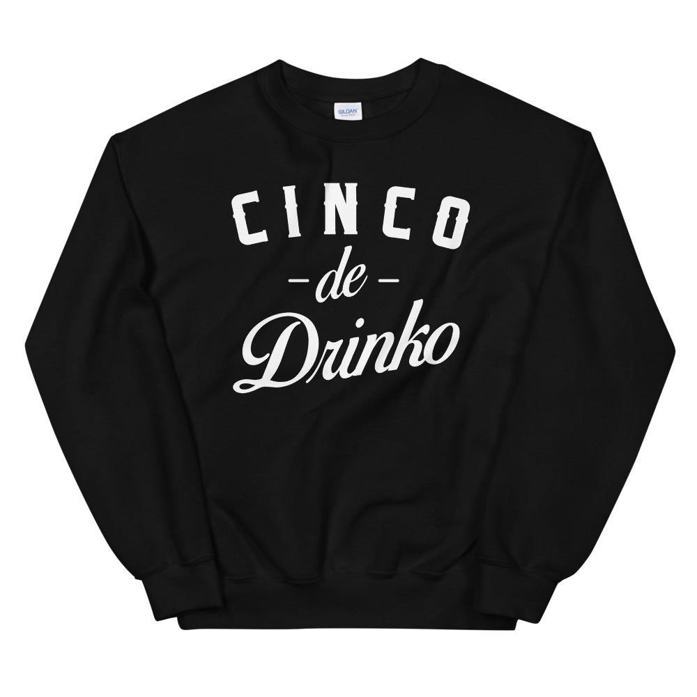 Cinco De Drinko Unisex Sweatshirt