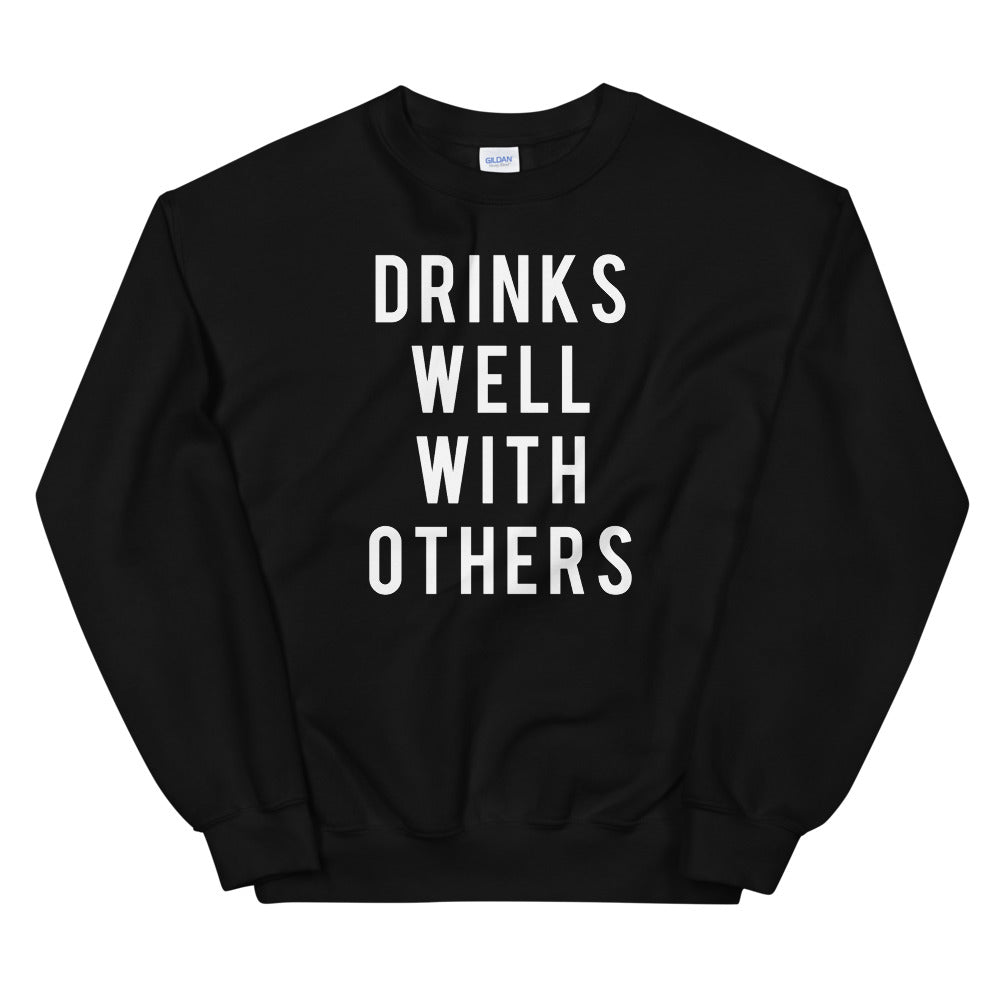 Drinks Well With Others Unisex Sweatshirt