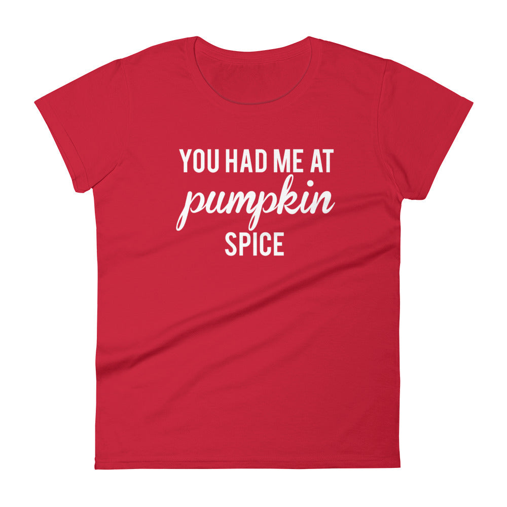 You Had Me At Pumpkin Spice Womens Tee