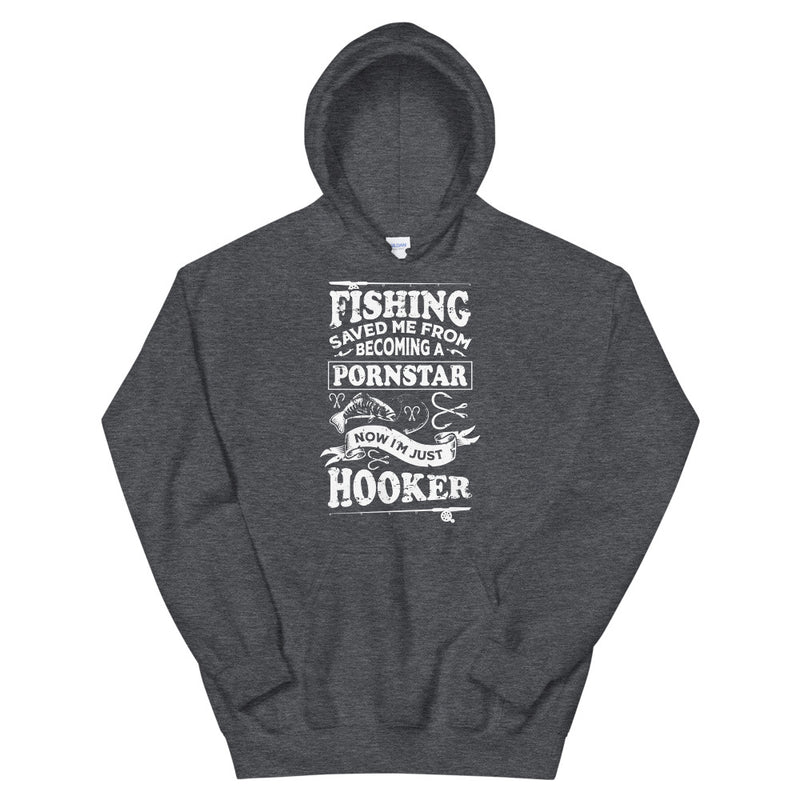 Fishing Saved me from becoming a pornstar now I'm just a hooker - Hooker Man Funny Fishing Hoodie
