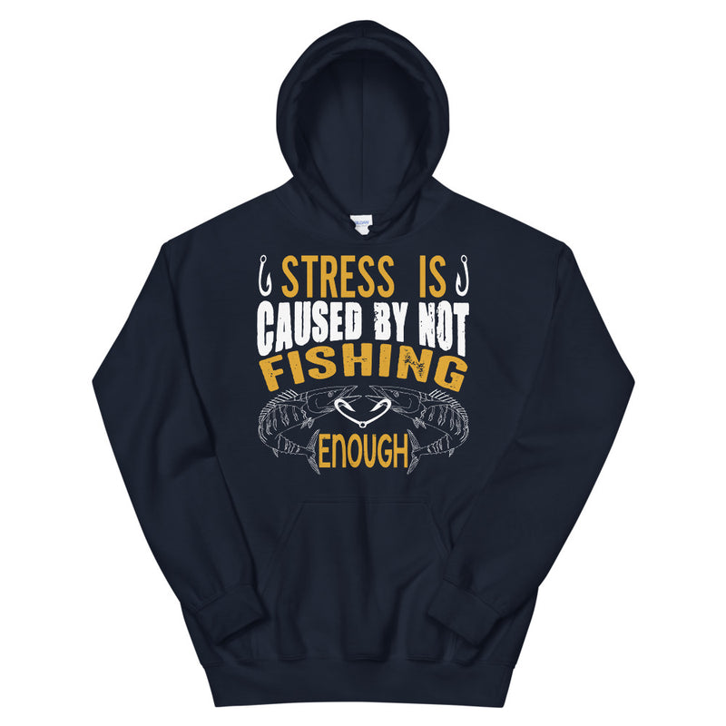 Stress is caused by not fishng enough fishing quotes Hoodie