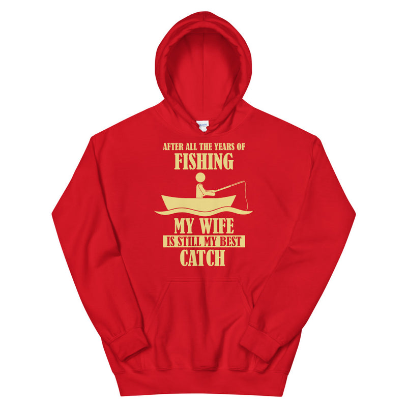After all the years of fishing my wife is still my best catch Funny Fishing Hoodie