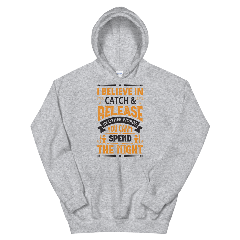 I Believe in Catch & Release in other Words you can't Spend Night Best Fishing Gift Hoodie for Man