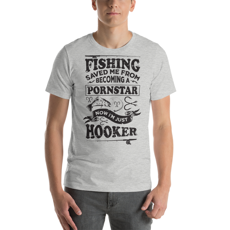 Fishing Saved me from becoming a pornstar now I'm just a hooker - Hooker Man Funny Fishing Shirt