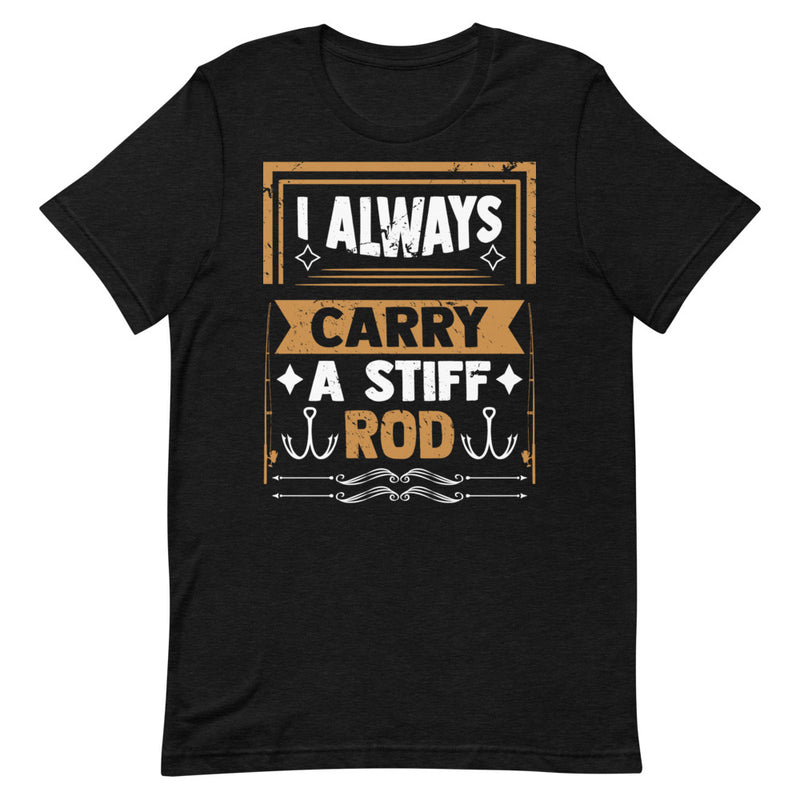 I Always Carry a Stiff Rod Funny Fishing Shirt for Man