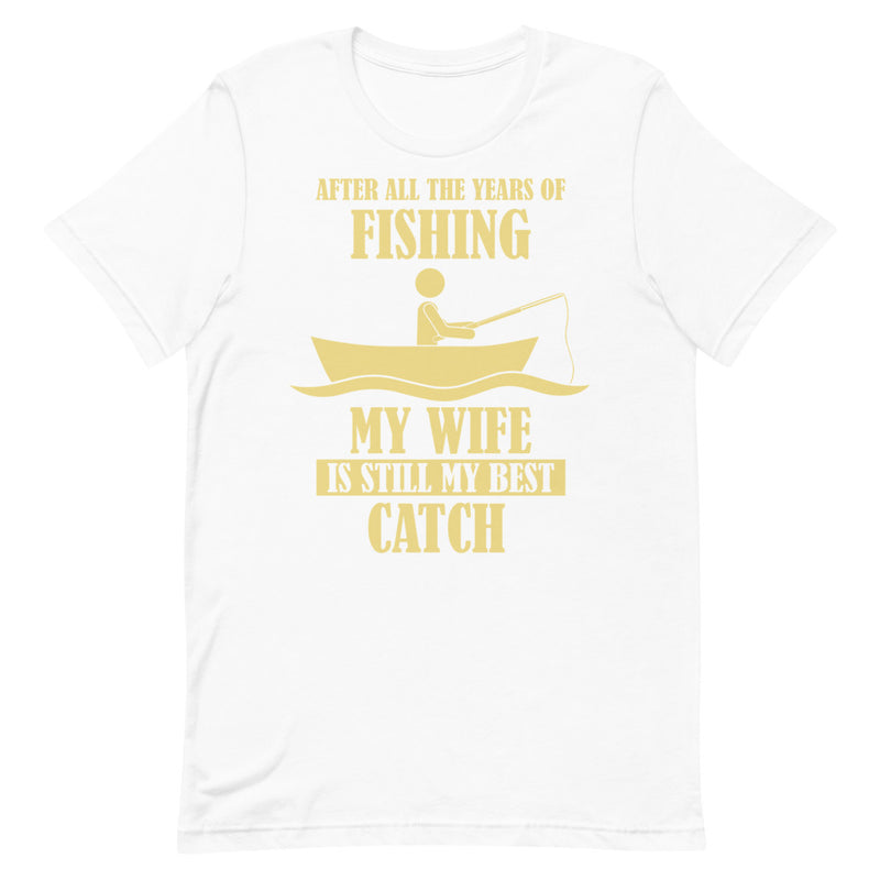 After all the years of fishing my wife is still my best catch Funny Fishing Shirt