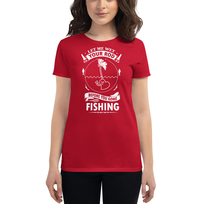 Let me Wet your Rod before you gone fishing Shirt for Ladies