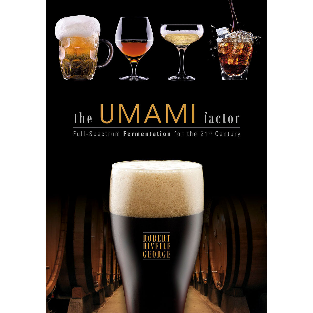 The Umami Factor : Full-Spectrum Fermentation for the 21st Century by Robert George