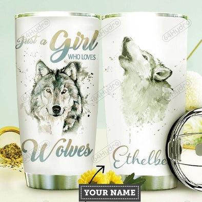 Wolf Just a girl who loves wolves Stainless Steel Tumbler with Your Name #V