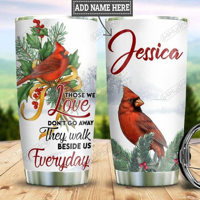 Cardinal those we love don't go away Stainless Steel Tumbler with Your Name #V