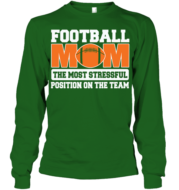 GearLaunch Apparel Unisex Long Sleeve Classic Tee / Irish Green / S Football Mom is the most stressful position on the team custom t shirt design